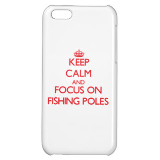 Keep Calm and focus on Fishing Poles iPhone 5C Cover