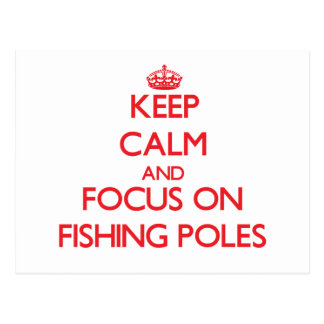 Keep Calm and focus on Fishing Poles Postcards