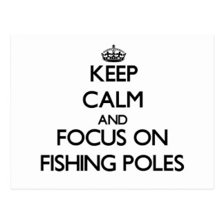 Keep Calm and focus on Fishing Poles Post Cards