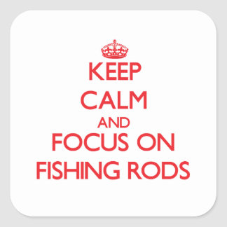 Keep Calm and focus on Fishing Rods Square Sticker
