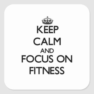 Keep Calm and focus on Fitness Square Sticker