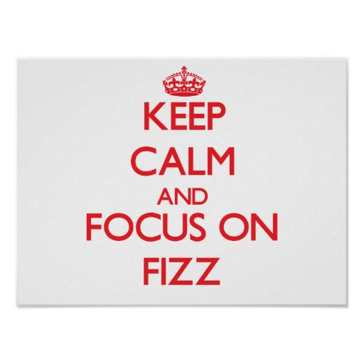Keep Calm and focus on Fizz Poster