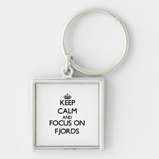 Keep Calm and focus on Fjords Key Chains