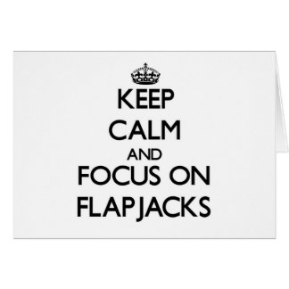 Keep Calm and focus on Flapjacks Card