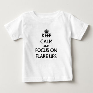 Keep Calm and focus on Flare Ups T Shirts