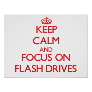 Keep Calm and focus on Flash Drives Posters
