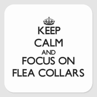 Keep Calm and focus on Flea Collars Square Stickers
