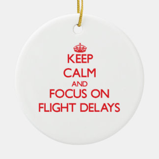 Keep Calm and focus on Flight Delays Christmas Tree Ornament