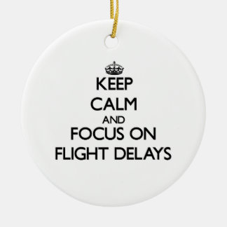 Keep Calm and focus on Flight Delays Ornaments