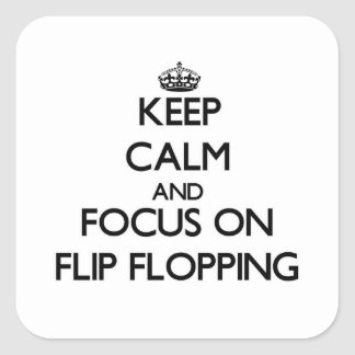 Keep Calm and focus on Flip Flopping Square Stickers