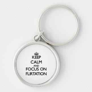 Keep Calm and focus on Flirtation Key Chains
