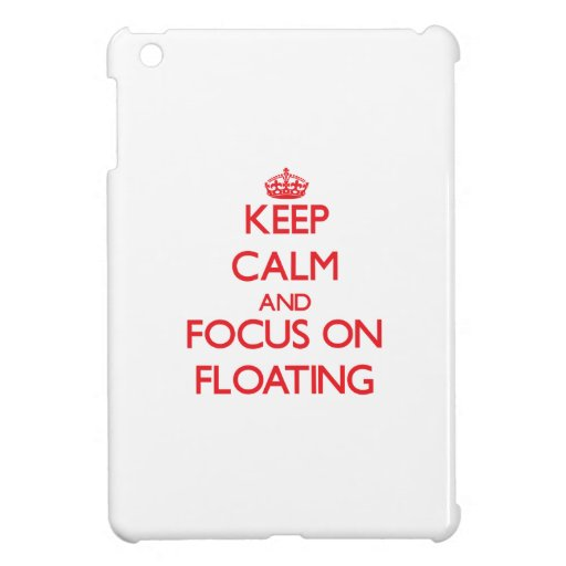 Keep calm and focus on FLOATING iPad Mini Cases