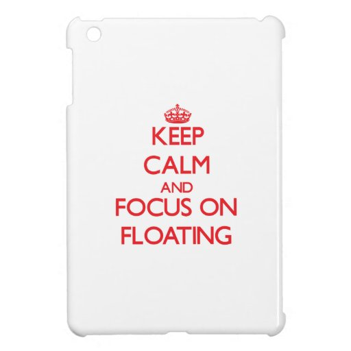 Keep Calm and focus on Floating Case For The iPad Mini