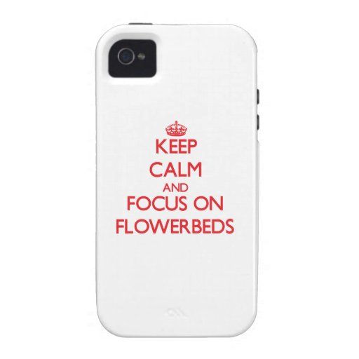 Keep Calm and focus on Flowerbeds Case-Mate iPhone 4 Cover