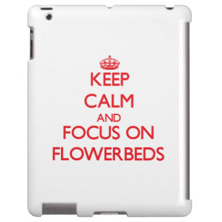 Keep Calm and focus on Flowerbeds