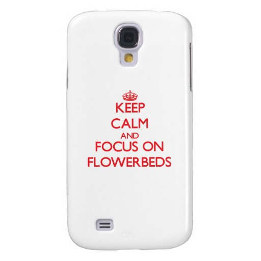 Keep Calm and focus on Flowerbeds Samsung Galaxy S4 Cover