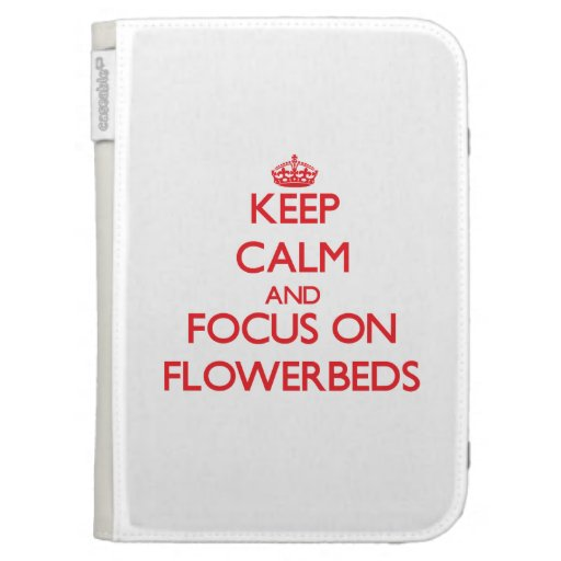 Keep Calm and focus on Flowerbeds Kindle Keyboard Case