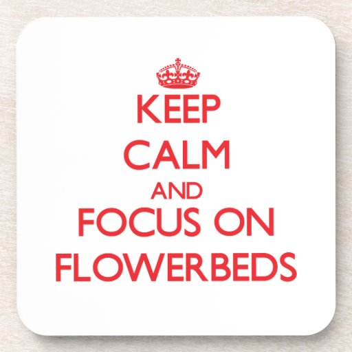 Keep Calm and focus on Flowerbeds Coasters