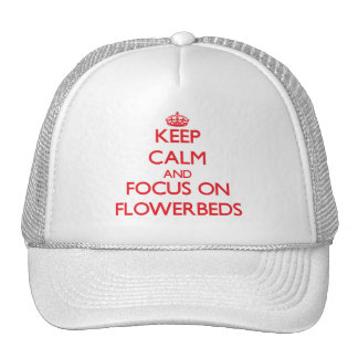 Keep Calm and focus on Flowerbeds Trucker Hat