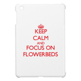 Keep Calm and focus on Flowerbeds Case For The iPad Mini
