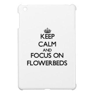 Keep Calm and focus on Flowerbeds iPad Mini Covers