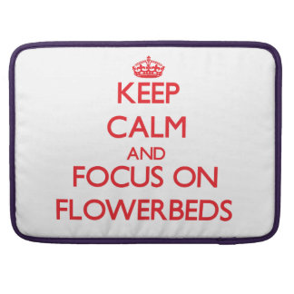 Keep Calm and focus on Flowerbeds Sleeve For MacBook Pro
