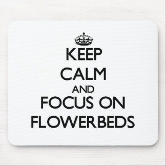 Keep Calm and focus on Flowerbeds Mousepad