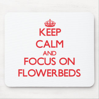 Keep Calm and focus on Flowerbeds Mousepads
