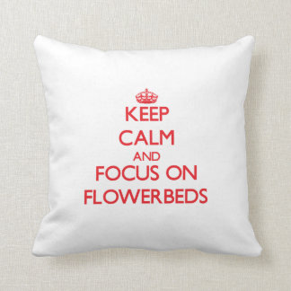 Keep Calm and focus on Flowerbeds Throw Pillows