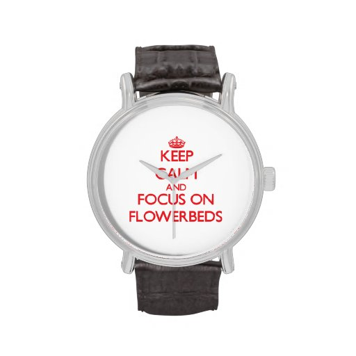 Keep Calm and focus on Flowerbeds Wrist Watches