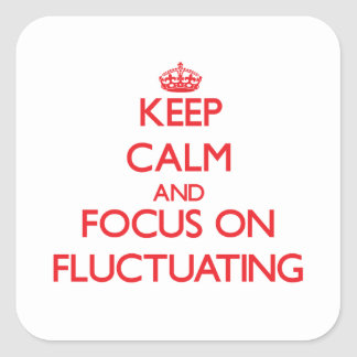 Keep Calm and focus on Fluctuating Sticker
