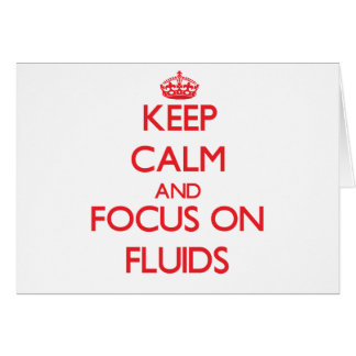 Keep Calm and focus on Fluids Greeting Card