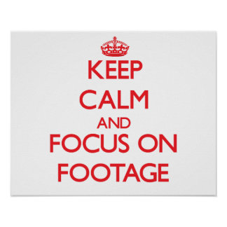 Keep Calm and focus on Footage Posters