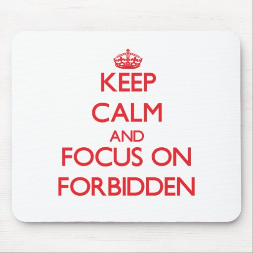 Keep Calm and focus on Forbidden Mousepads