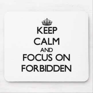 Keep Calm and focus on Forbidden Mousepad