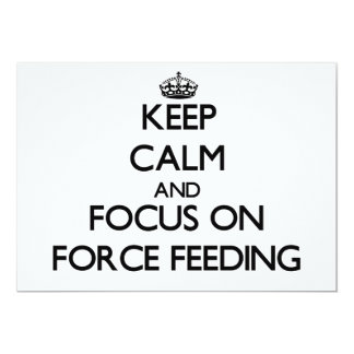 Keep Calm and focus on Force Feeding Card