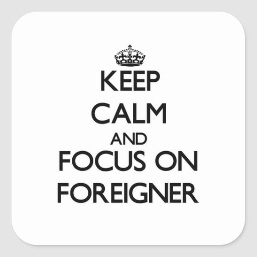 Keep Calm and focus on Foreigner Square Sticker