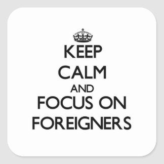 Keep Calm and focus on Foreigners Square Stickers