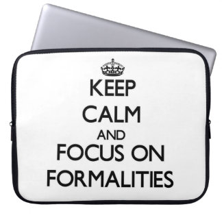 Keep Calm and focus on Formalities Laptop Sleeves