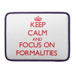 Keep Calm and focus on Formalities Sleeves For MacBooks