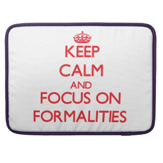 Keep Calm and focus on Formalities Sleeve For MacBook Pro