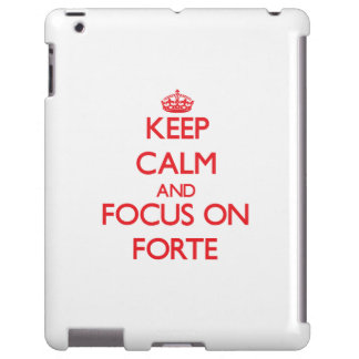 Keep Calm and focus on Forte