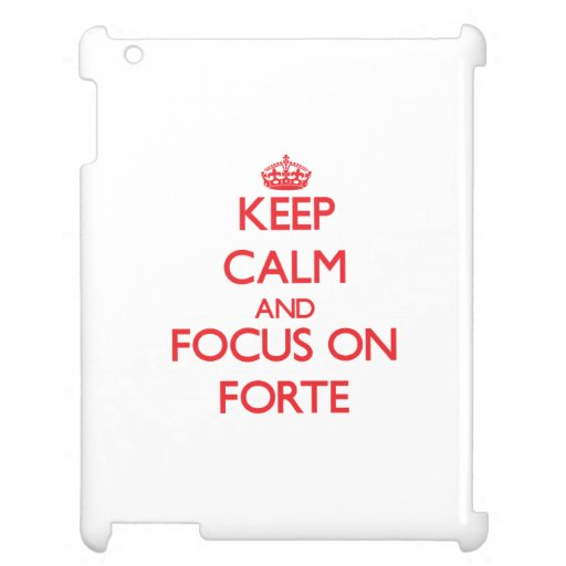 Keep Calm and focus on Forte Case For The iPad