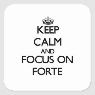 Keep Calm and focus on Forte Square Sticker