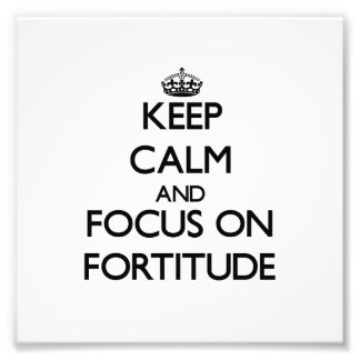 Keep Calm and focus on Fortitude Photo Art