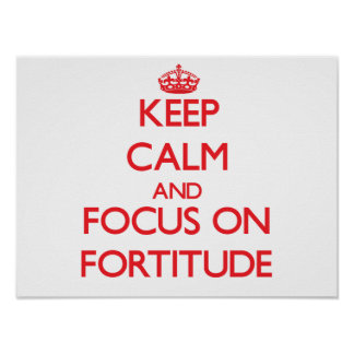 Keep Calm and focus on Fortitude Posters