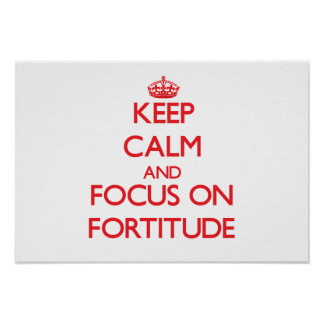 Keep Calm and focus on Fortitude Print