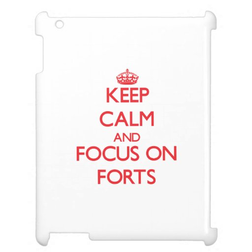 Keep Calm and focus on Forts iPad Case