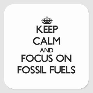 Keep Calm and focus on Fossil Fuels Square Sticker