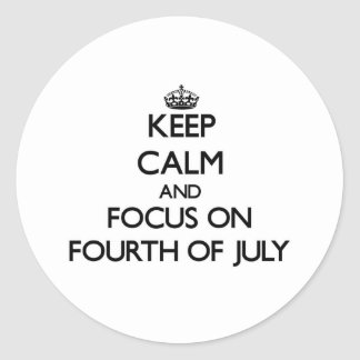 Keep Calm and focus on Fourth Of July Round Sticker